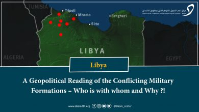 Photo of Libya: A Geopolitical Reading of the Conflicting Military Formations – Who is with whom and Why ?!